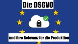 DSGVO Relevanz für die Produktion
