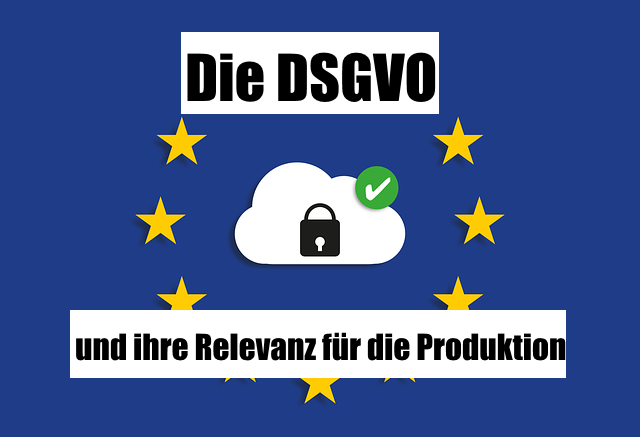 DSGVO Relevanz für die Produktion