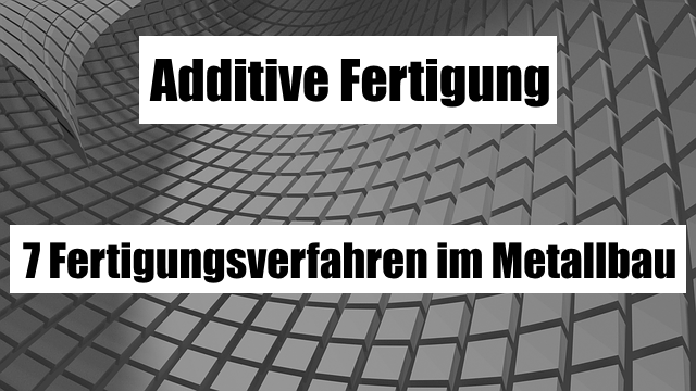 Additive Fertigungsverfahren Metall