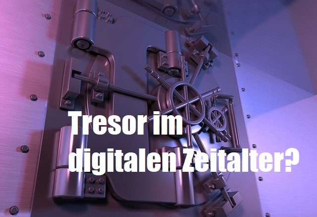 Tresor im digitalen Zeitalter?